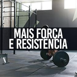 Mais Força e Resistência